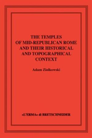 The Temples of Mid-Republican Rome and Their Historical and Topographical Context