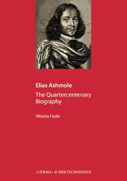 Elias Ashmole. The Quartecentenary Biography.